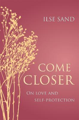 Come Closer by Ilse Sand