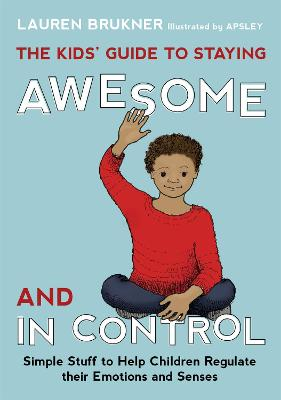 The Kids' Guide to Staying Awesome and In Control by Lauren Brukner