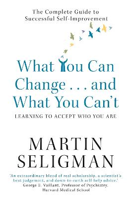 What You Can Change. . . and What You Can't by Martin Seligman