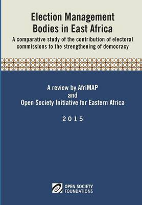 Election Management Bodies in East Africa by Alexander B Makulilo
