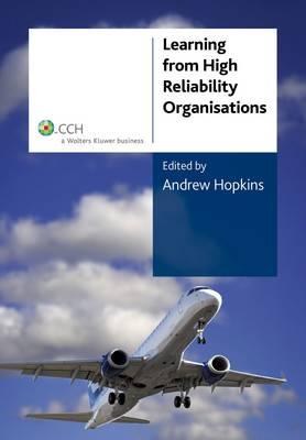 Learning From High Reliability Organisations by Andrew Hopkins