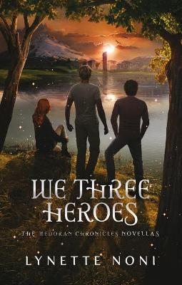 We Three Heroes: A Companion Volume to the Medoran Chronicles by Lynette Noni