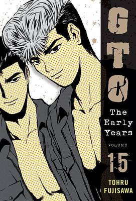 GTO: The Early Years, Volume 15 by Tohru Fujisawa