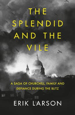 The Splendid and the Vile: A Saga of Churchill, Family and Defiance During the Blitz book