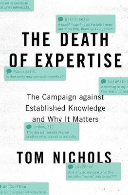 The Death of Expertise: The Campaign against Established Knowledge and Why it Matters by Tom Nichols