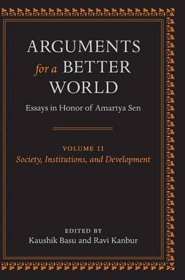 Arguments for a Better World: Essays in Honor of Amartya Sen: Volume II: Society, Institutions, and Development book
