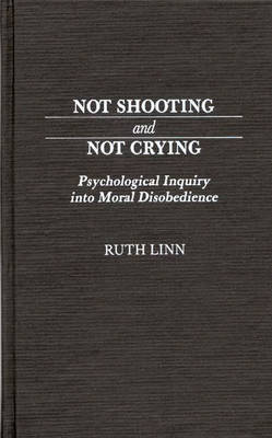 Not Shooting and Not Crying by Ruth Linn