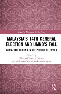 Malaysia's 14th General Election and UMNO's Fall: Intra-Elite Feuding in the Pursuit of Power book