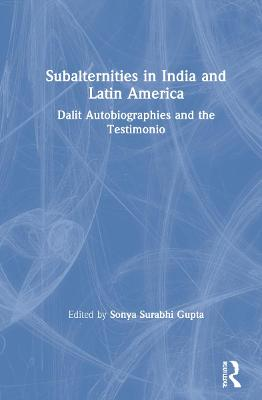 Subalternities in India and Latin America: Dalit Autobiographies and the Testimonio book