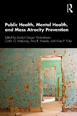 Public Health, Mental Health, and Mass Atrocity Prevention by Jocelyn Getgen Kestenbaum