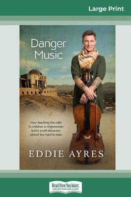 Danger Music (16pt Large Print Edition) by Eddie Ayres