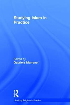 Studying Islam in Practice by Gabriele Marranci