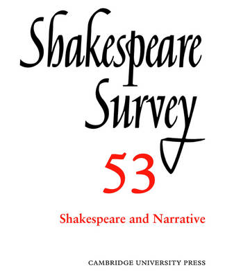 Shakespeare Survey Shakespeare Survey: Volume 53, Shakespeare and Narrative Shakespeare and Narrative Volume 53 by Peter Holland
