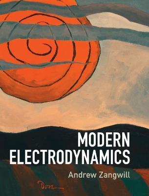 Modern Electrodynamics by Andrew Zangwill