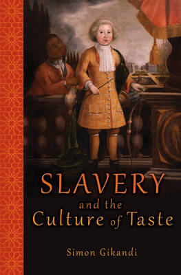 Slavery and the Culture of Taste by Simon Gikandi
