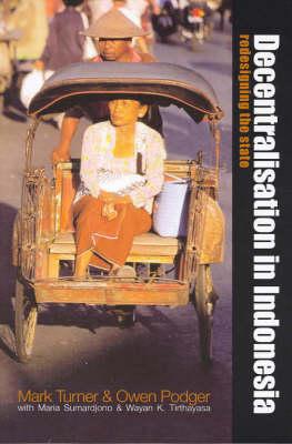Decentralisation in Indonesia by Mark Turner