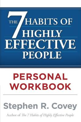 7 Habits of Highly Effective People: Personal Workbook by Stephen R. Covey