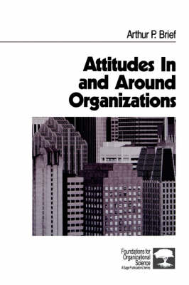 Attitudes In and Around Organizations by Arthur P. Brief