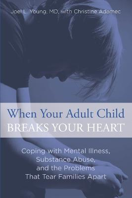 When Your Adult Child Breaks Your Heart by Christine Adamec