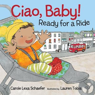 Ciao, Baby! Ready for a Ride by Schaefer Carole Lexa
