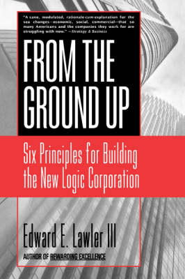From The Ground Up by Edward E. Lawler, III