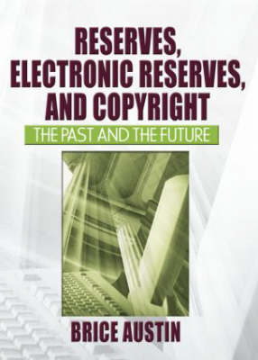Reserves, Electronic Reserves, and Copyright by Brice Austin