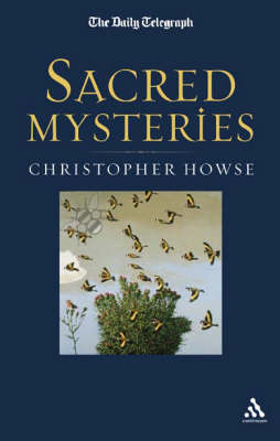 """Sacred Mysteries: A """"Daily Telegraph"""" Book by Christopher Howse"""