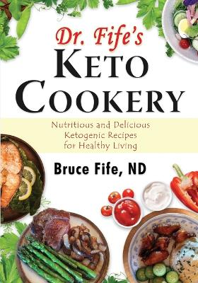 Dr Fife's Keto Cookery by Bruce Fife