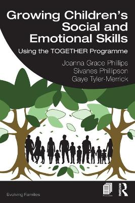 Growing Children's Social and Emotional Skills: Using the TOGETHER Programme by Joanna Grace Phillips