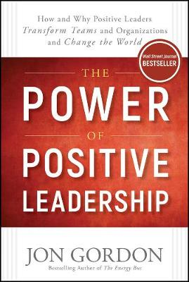 Power of Positive Leadership by Jon Gordon