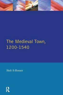 Medieval Town in England 1200-1540 by Richard Holt