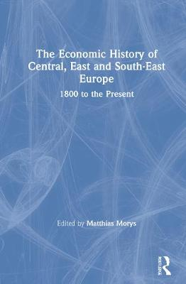 Economic History of Central, East and South-East Europe book