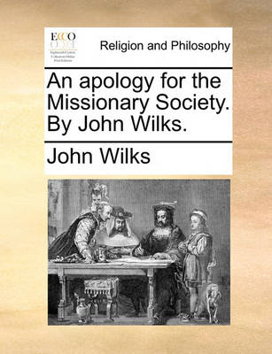 An Apology for the Missionary Society. by John Wilks by John Wilks