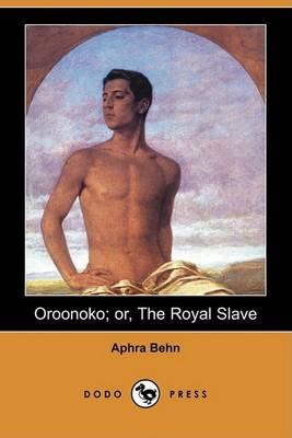 Oroonoko; Or, the Royal Slave (Dodo Press) by Aphra Behn