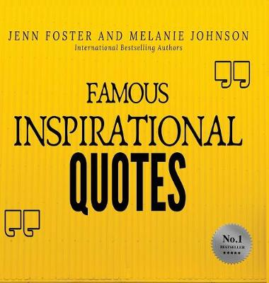 Famous Inspirational Quotes: Over 100 Motivational Quotes for Life Positivity by Jenn Foster