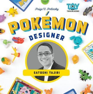 Pok�mon Designer: Satoshi Tajiri by Paige V Polinsky
