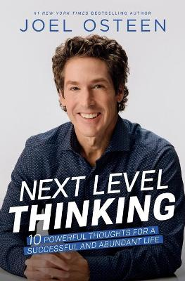 Next Level Thinking: 10 Powerful Thoughts for a Successful and Abundant Life by Joel Osteen