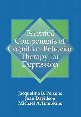 Essential Components of Cognitive-behavior Therapy for Depression by Jacqueline B. Persons