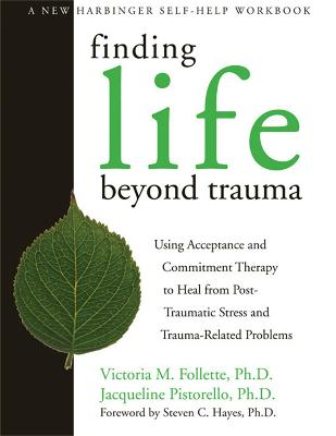 Finding Life Beyond Trauma by Victoria M. Follette