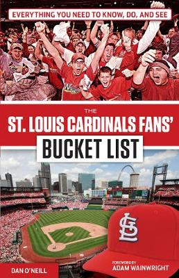 St. Louis Cardinals Fans' Bucket List by Dan O'Neill