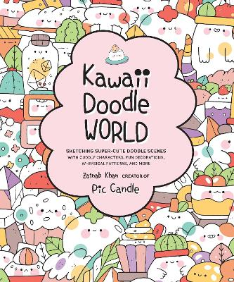 Kawaii Doodle World: Sketching Super-Cute Doodle Scenes with Cuddly Characters, Fun Decorations, Whimsical Patterns, and More book