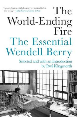 The The World-ending Fire: The Essential Wendell Berry by Wendell Berry