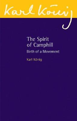 The Spirit of Camphill: Birth of a Movement by Karl Konig