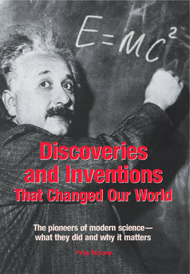 Discoveries and Inventions That Changed Our World by Pete Moore