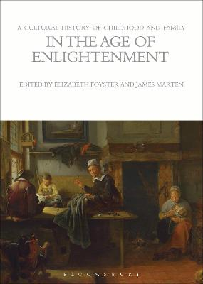 A Cultural History of Childhood and Family in the Age of Enlightenment by Elizabeth Foyster
