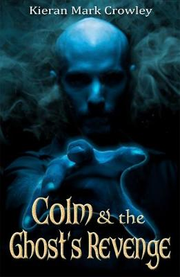 Colm and the Ghost's Revenge by Kieran Mark Crowley