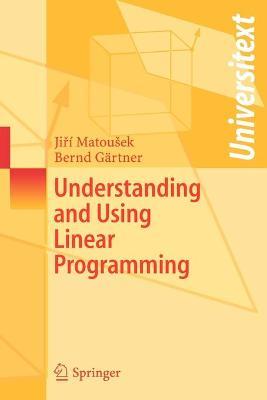 Understanding and Using Linear Programming by Jiri Matousek