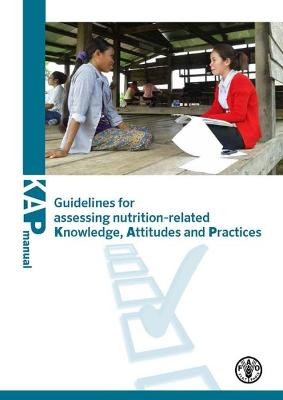 Guidelines for assessing nutrition-related knowledge, attitudes and practices by Food and Agriculture Organization of the United Nations
