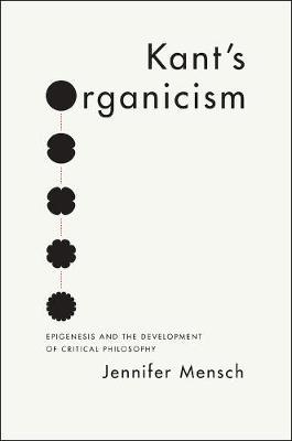 Kant's Organicism by Jennifer Mensch