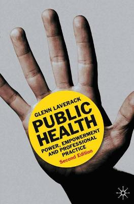 Public Health: Power, Empowerment and Professional Practice by Glenn Laverack